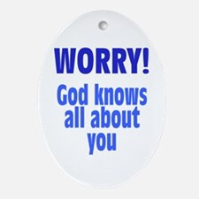 Worry! God Knows About You Ornament (Oval)