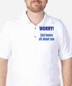Worry! God Knows About You Golf Shirt