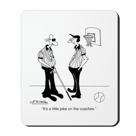 A Little Joke On the Coaches Mousepad