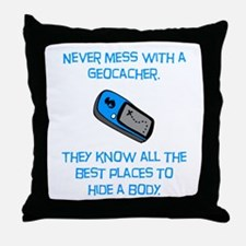 Don't Mess With A Geocacher! Throw Pillow