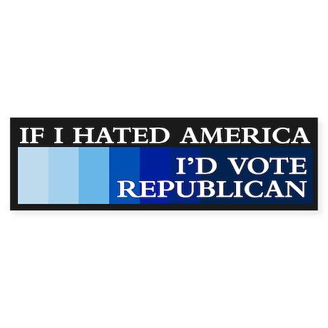 IF I HATED AMERICA Bumper Sticker