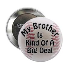 """My Brother Is Kind Of A Big Deal Baseball 2.25"""" Bu"""