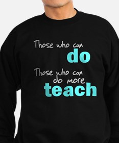 Those Who Can Do Those Who Ca Sweatshirt