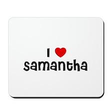 I * Samantha Mousepad