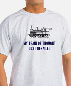 My train of thought just dera T-Shirt