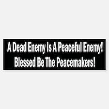 A Dead Enemy Is A Peaceful Enemy Bumper Bumper Sticker