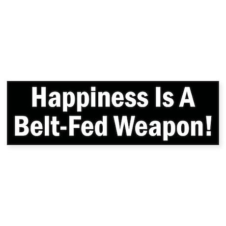 Happiness is a Belt-Fed Weapon Sticker (Bumper)