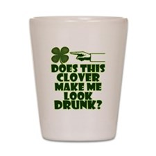 Does This Clover Make Me Look Drunk? Shot Glass