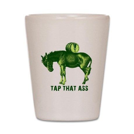 Tap That Ass Funny T-shirts Shot Glass