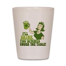 Drink You Bitches Under The T Shot Glass