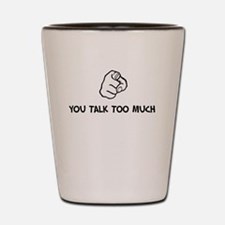 (You Talk To Much) Shot Glass