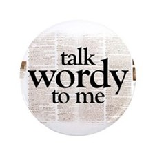 "Talk Wordy To Me 3.5"" Button"