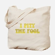 I Pity the Fool Tote Bag
