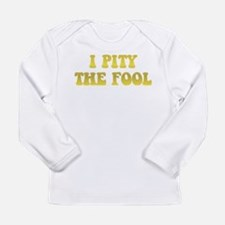 I Pity the Fool Long Sleeve Infant T-Shirt