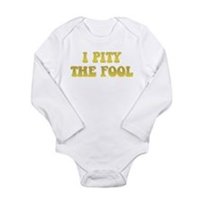 I Pity the Fool Long Sleeve Infant Bodysuit