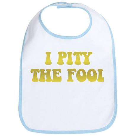 I Pity the Fool Bib