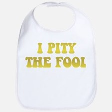 I Pity the Fool Bib