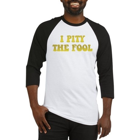 I Pity the Fool Baseball Jersey