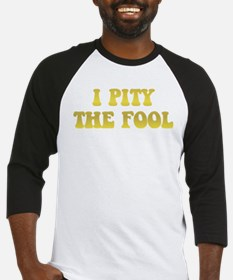 I Pity the Fool Baseball Jersey