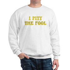 I Pity the Fool Sweatshirt