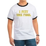 I Pity the Fool Ringer T