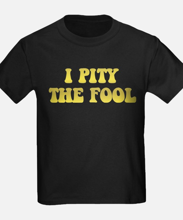 I Pity the Fool T