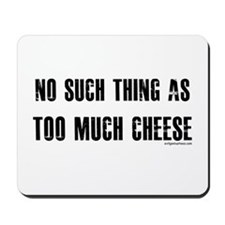 No such thing as too much cheese Mousepad