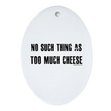 No such thing as too much cheese Ornament (Oval)