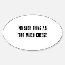 No such thing as too much cheese Sticker (Oval)