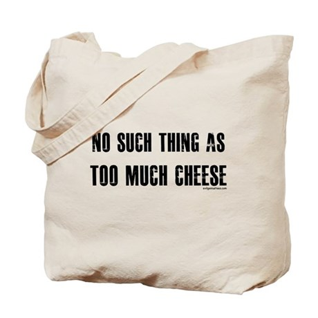 No such thing as too much cheese Tote Bag