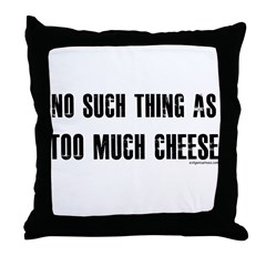 No such thing as too much cheese Throw Pillow