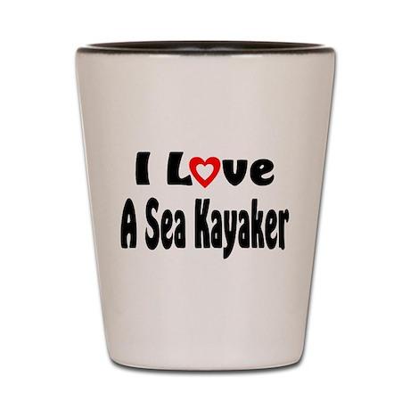 I Love A Sea Kayaker Shot Glass
