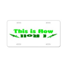 This is How I Roll(Green) Aluminum License Plate