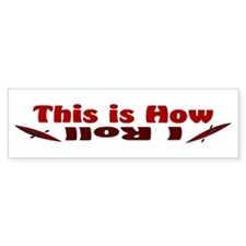 This is How I Roll(Maroon) Bumper Sticker