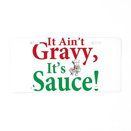 It ain't sauce it's gravy Aluminum License Plate