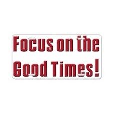 Focus on the Good times Aluminum License Plate