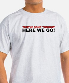 Turtle Soup Tonight! - Here We Go! T-Shirt