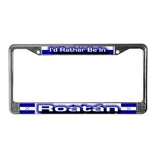 Rather be in Roatán License Plate Frame