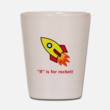 R Is For Rocket! Shot Glass