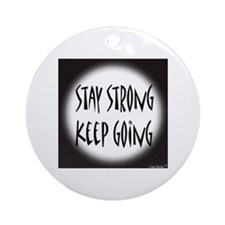 Stay Strong Keep Going Ornament (Round)