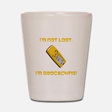 I'm not lost. I'm geocaching. Shot Glass