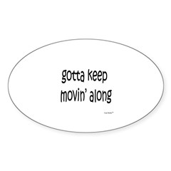 Gotta Keep Movin' Along Sticker (Oval)