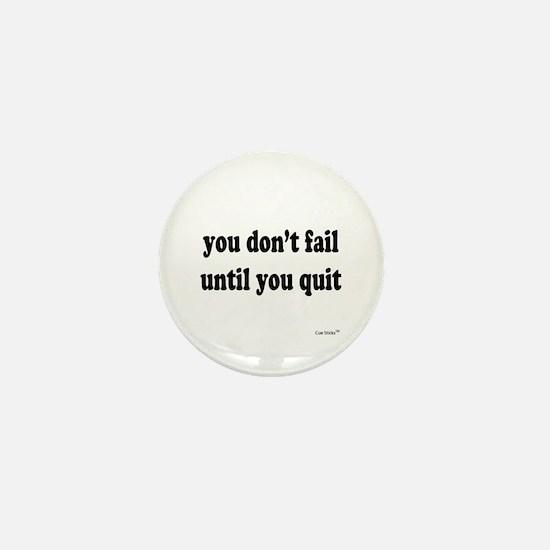 You Don't Fail Until You Quit Mini Button