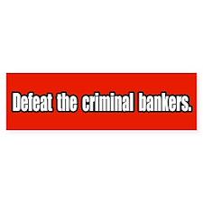 Defeat the Criminal Bankers Bumper Bumper Sticker