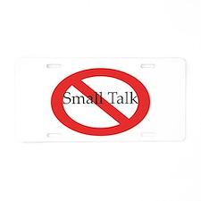 No Small Talk Aluminum License Plate