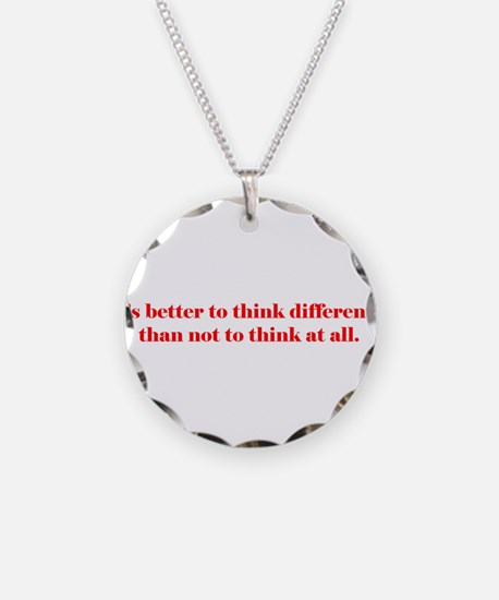 It's Better to Think Differen Necklace