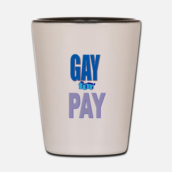 Gay For Pay Shot Glass