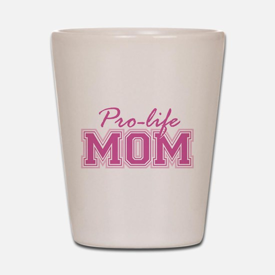 Pro-life Mom Shot Glass