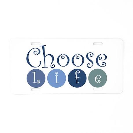 Choose Life (circles) Aluminum License Plate