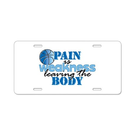 Pain is weakness bball Aluminum License Plate